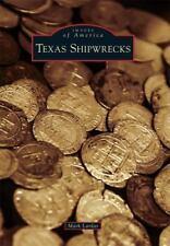 Images of America: Texas Shipwrecks by Mark Lardas (2016, Paperback)