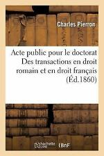 Acte Public Pour le Doctorat des Transactions en Droit Romain et en Droit...