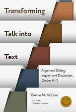 Transforming Talk Into Text: Argument Writing, Inquiry, and Discussion, Grades 6