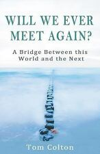 Will We Ever Meet Again?: A Bridge Between This World and the Next