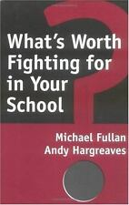 What's Worth Fighting for in Your School? by Fullan, Michael, Hargreaves, Andy