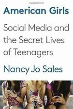 American Girls : Social Media and the Secret Lives of Teenagers by Nancy Jo...