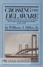 William J. Miller Jr. / CROSSING THE DELAWARE THE STORY OF THE DELAWARE MEMORIAL