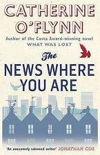 The News Where You Are by Catherine O'Flynn (Paperback, 2010)