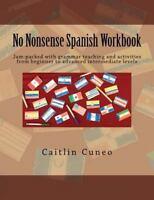 No Nonsense Spanish Workbook : Jam-packed With Grammar Teaching and Activitie...