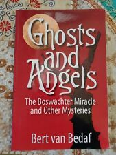 Ghosts & Angels The Boswachter Miracle & Other Mysteries by Bert van Bedaf 2010