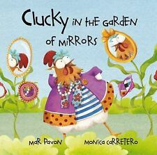 CLUCKY IN THE GARDEN OF MIRRORS MAR PAVON MONICA CARRETERO ILLUSTRATED CHILDRENS