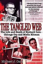 The Tangled Web : The Life and Death of Richard Cain - Chicago Cop and Mafia Hit