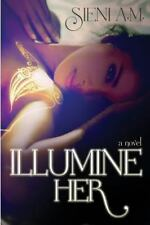 Illumine Her by Sieni A.M. (2013, Paperback)