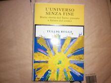 Tullio Regge - L'UNIVERSO SENZA FINE BREVE STORIA DEL TUTTO 1ª Ed. 1999 -saggi -