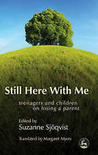 Still Here with Me: Teenagers and Children on Losing a Parent by Jessica...