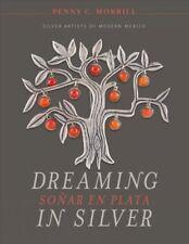 Dreaming in Silver / Soñar En Plata : Silver Artists of Modern Mexico, Hardco...