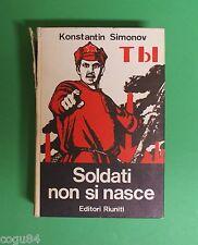 Soldati non si nasce - Konstantin Simonov - 1^Ed. Riuniti 1968 - Comunismo