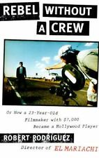 Rebel Without a Crew : Or How a 23-Year-Old Filmmaker with $7,000 Became a Holly