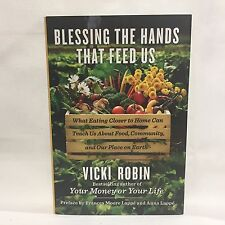 Blessing the Hands That Feed Us : What Eating Closer to Home Can Teach Us Robin