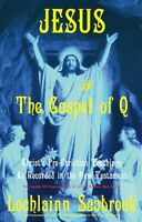 """Jesus and the Gospel of Q: Christ's Pre-Christian Teachings as Recorded in .."""