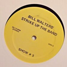 Radio Show: BILL WALTERS STRIKE UP THE BAND #5 RARE BIG BAND SHOW, ONE LP,1 HOUR