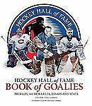 Hockey Hall of Fame Book of Goalies: Profiles, Memorabilia, Essays and Stats, ,