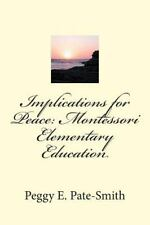Implications for Peace : Montessori Elementary Education by Peggy E....