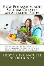 How Potassium and Sodium Creates an Alkaline Body : Create an Alkaline Body t...