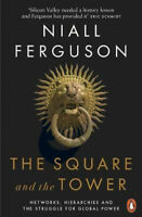 The Square and the Tower: Networks, Hierarchies and the Struggle for Global Powe