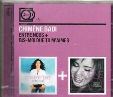 2 CD CHIMENE BADI  ENTRE NOUS + DIS -MOI QUE TU M' AIMES  EDIT 2 FOR1  NEUF