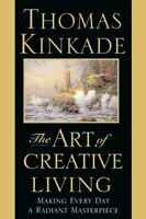 The Art of Creative Living by Thomas Kinkade First Edition Hardcover