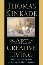 1st. Thomas Kinkade-The Art of Creative Living--Making Everyday a Masterpiece-HB