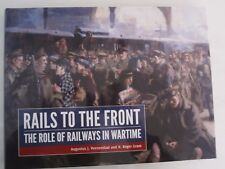 Rails to the Front - The Role of Railways in Wartime - Illustrated