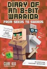 Diary of an 8-Bit Warrior: From Seeds to Swords: An Unofficial Minecraft Adventu