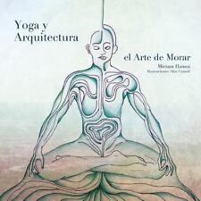 Yoga y Arquitectura : El Arte de Morar by Miriam Hamui (2013, Paperback)