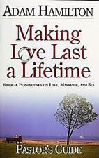 Making Love Last a Lifetime : Biblical Perspectives on Love, Marriage, and Sex