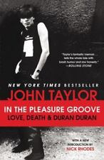 In the Pleasure Groove : Love, Death and Duran Duran by John Taylor (2013,...