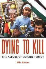 Dying to Kill : The Allure of Suicide Terror by Mia Bloom (2005, Hardcover)