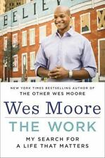 The Work: My Search for a Life That Matters  by Wes Moore (Hardcover)
