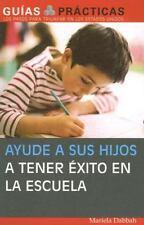 Ayude a sus hijos a tener exito en la escuela (Guias Practicas)