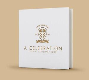 Leeds United - A Celebration Official Centenary Book