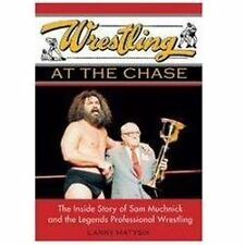 Wrestling at the Chase: The Inside Story of Sam Muchnick and the Legends of Prof