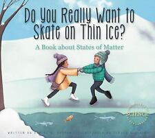 Do You Really Want to Skate on Thin Ice?: A Book about States of Matter (Paperba
