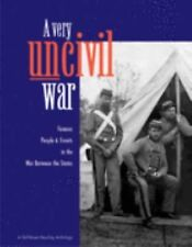 Very Uncivil War : Famous People and Events in the War Between the States