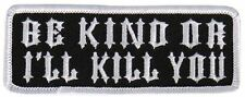 Be Kind or I'll Kill You Motorcycle Uniform Patch Biker