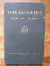 GOLD EXTRACTION FOR THE SMALL OPERATOR,,ICI,1940's,Hardcover in Good Condit.