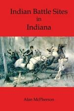 Indian Battle Sites in Indiana by Alan McPherson (2014, Paperback)