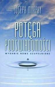 Potęga podświadomości wydanie nowe uzupelnione  Joshep Murphy bestseller polska