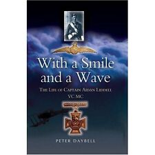 With a Smile and a Wave: The Life of Captain Aidan Liddell VC,MC by Peter Daybell (Hardback, 2005)