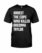 ARREST THE COPS WHO KILLED BREONNA TAYLOR T-SHIRT