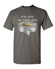 I'll Get My Tool Box T-Shirt Funny Duct Tape Tee Shirt