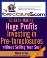 The Foreclosures.com Guide to Making Huge Profits Investing in Pre-Foreclosures