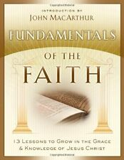 Fundamentals of the Faith: 13 Lessons to Grow in the Grace and Knowledge of Jesu