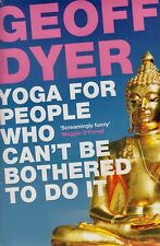 Yoga for People Who Can't be Bothered to Do it by Geoff Dyer NEW BOOK (P/B 2012)